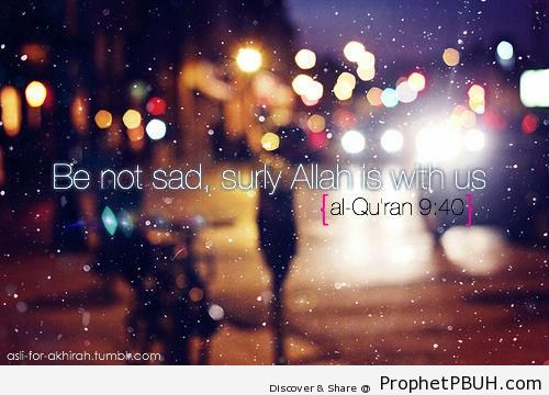 Be Not Sad [Quran 9-40 (Surat At-Tawbah)]
