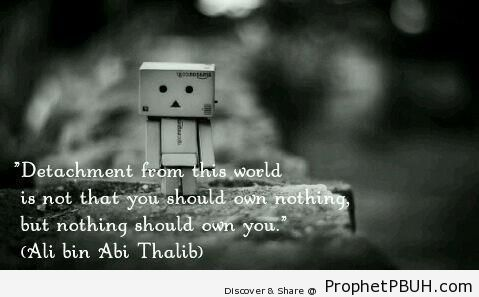 Detachment - Imam Ali bin Abi Talib quotes