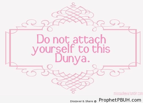 Do Not Attach Yourself - Islamic Quotes About Dunya (Worldly Life)