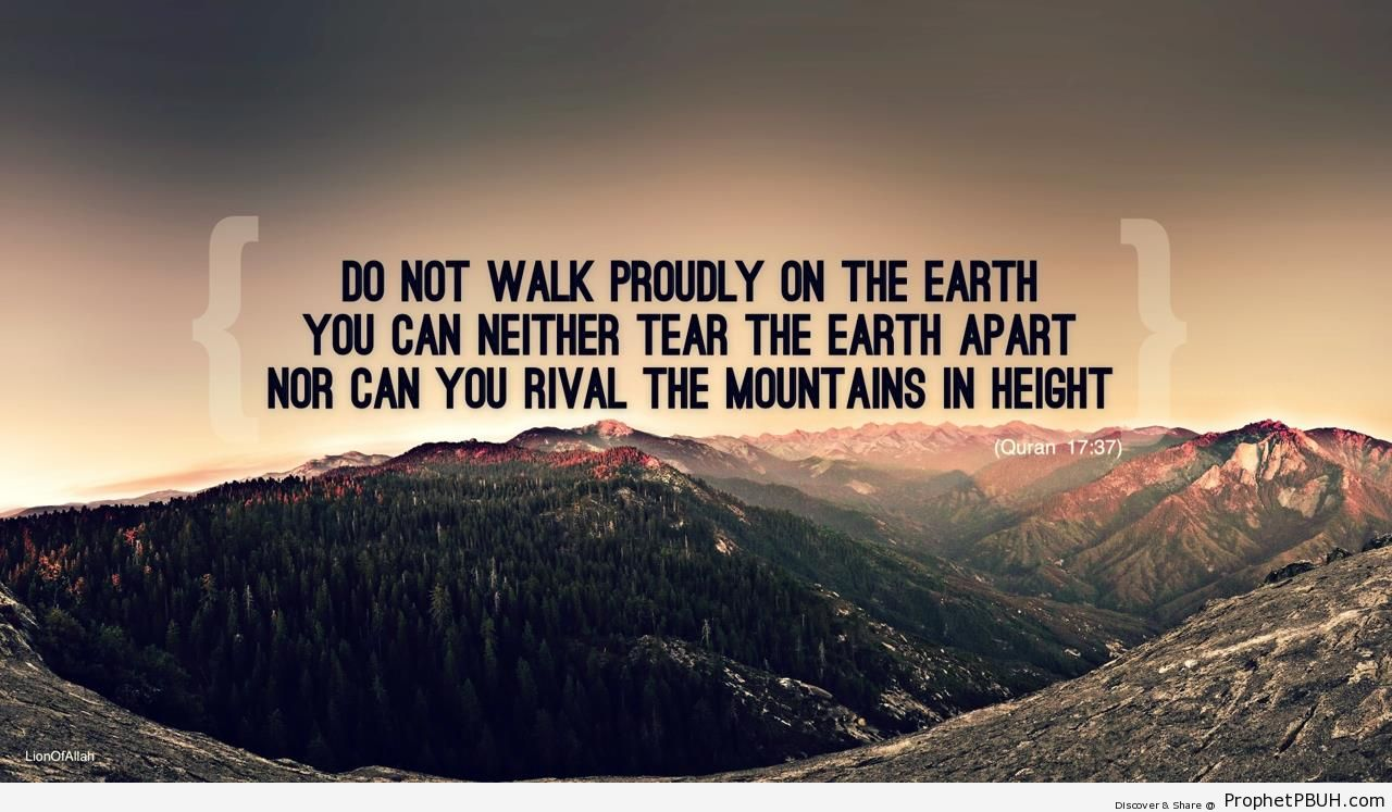 Do Not Walk Proudly (Quran 17-37; Surat al-Isra-) - Photos