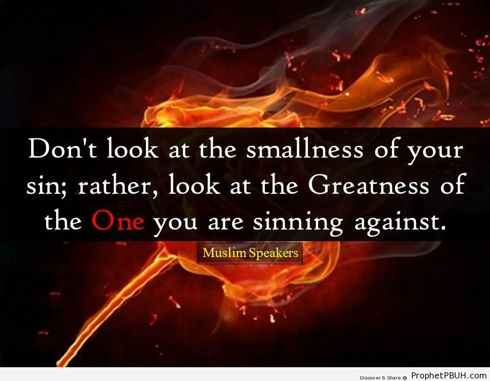 Don-t Look at the Smallness of Your Sin - Islamic Quotes