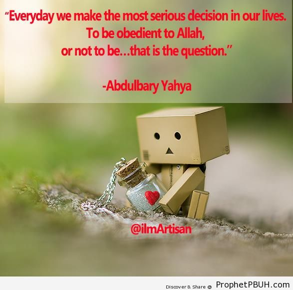 Everyday we make the most serious decision in our lives - Abdulbary Yahya Quotes