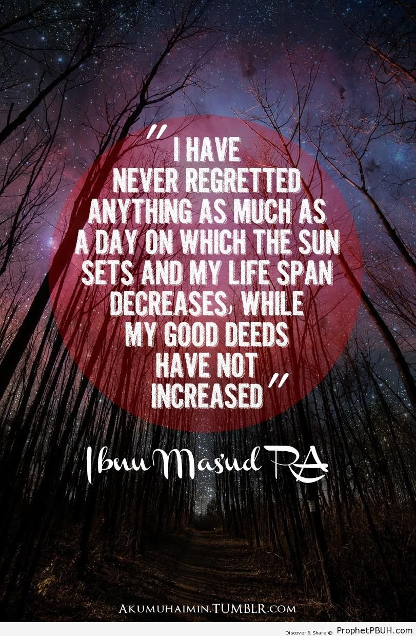 Ibn Masud Quote- I have never regretted& - Abdullah ibn Masud Quotes