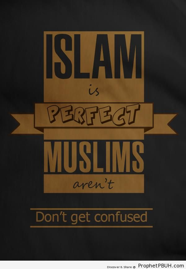 Islam is Perfect, Muslims Aren-t - Islamic Quotes