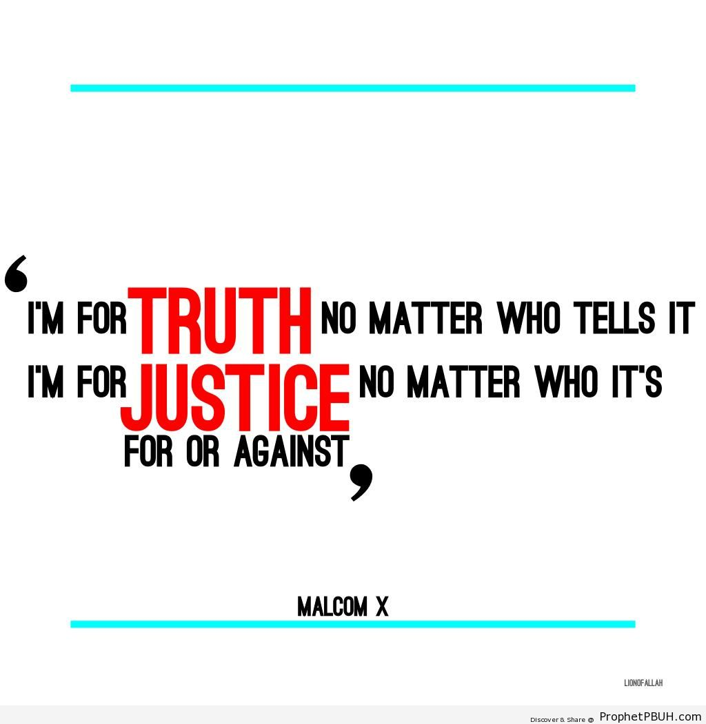 Malcolm X Quote- I-m For Truth No Matter Who Tells It - Islamic Quotes