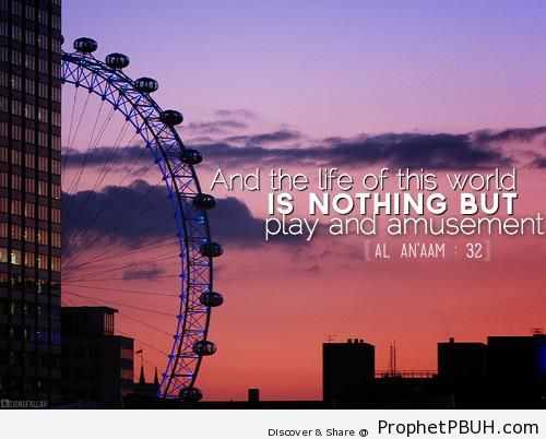 Nothing But Play and Amusement (Quran 6-32) - Islamic Quotes About Dunya (Worldly Life)