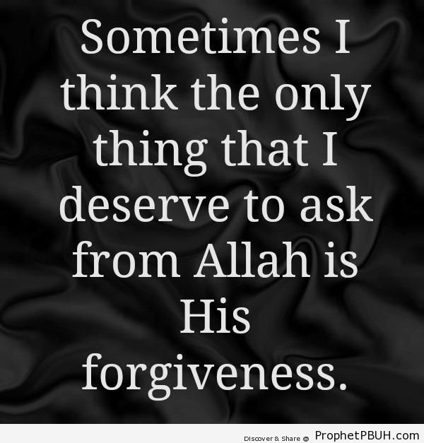 Only Thing I Deserve To Ask - Islamic Quotes About Allah's Forgiveness