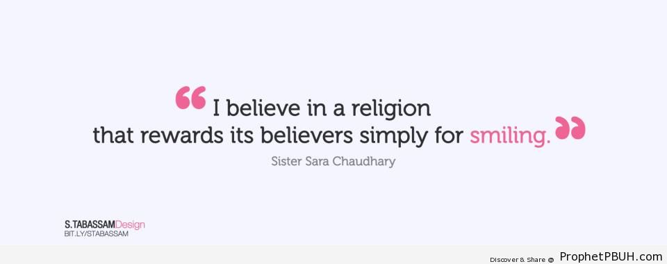 Sara Chaudhary- I believe in a religion that& - Islamic Quotes