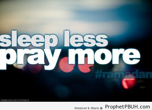 Sleep Less, Pray More - Islamic Quotes About the Month of Ramadan