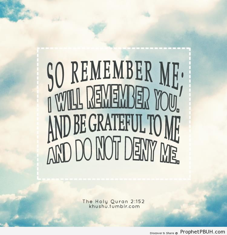 So remember Me - Quran 2-152 (Remember Me and I Will Remember You)