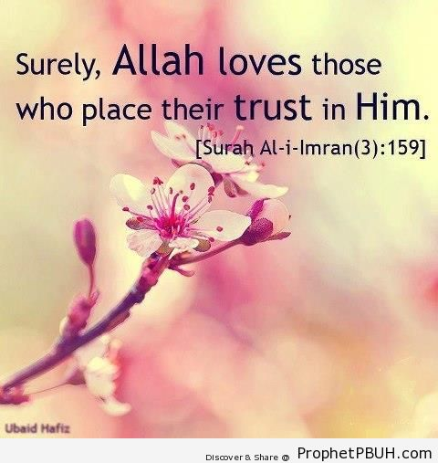 Surely, Allah loves those who place their trust in Him - Quran 3-159