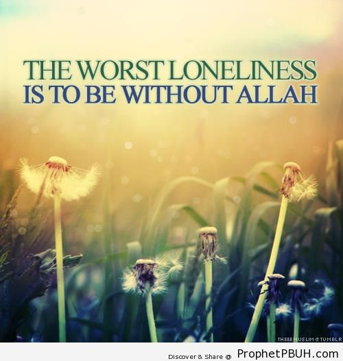 The Worst Loneliness - Islamic Quotes About Loneliness