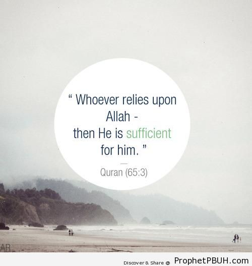 Whoever Relies Upon Allah (Quran 65-3; Surat at-Talaq) - Photos