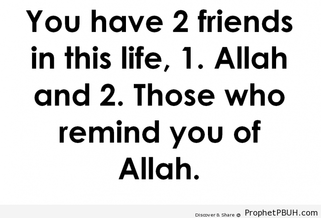 You Have Two Friends - Islamic Quotes About Dunya (Worldly Life)