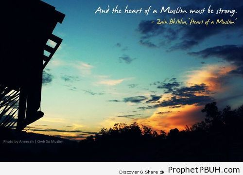 And the heart of a muslim must be strong. - Islamic Quotes, Hadiths, Duas