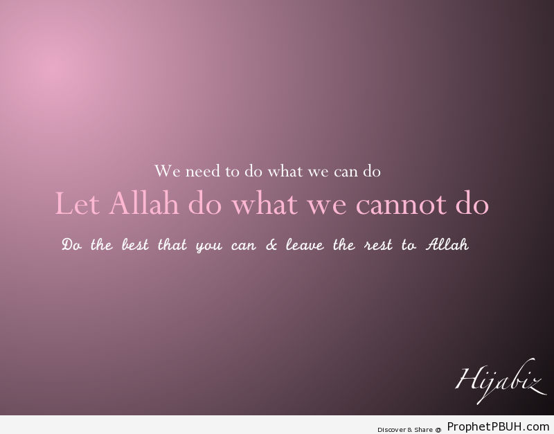 Do what you can & the rest leave it to... - Islamic Quotes, Hadiths, Duas