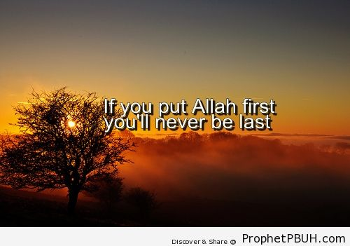 If you put Allah first - Islamic Quotes, Hadiths, Duas