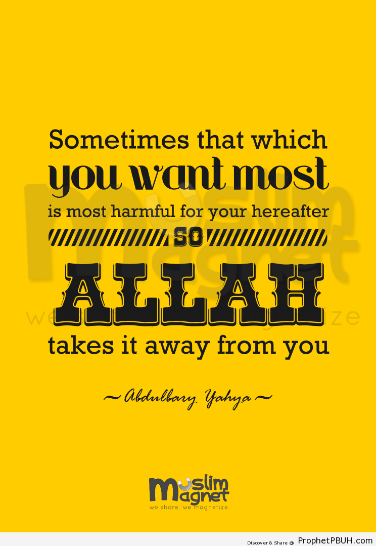 -Sometimes that which you want most... - Islamic Quotes, Hadiths, Duas