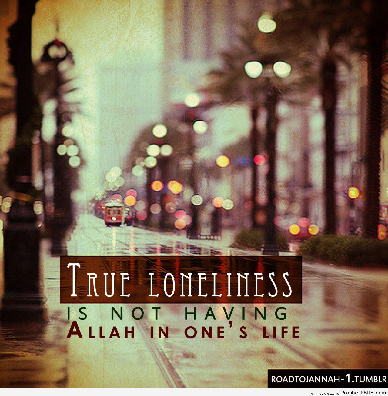 True loneliness - Islamic Quotes, Hadiths, Duas