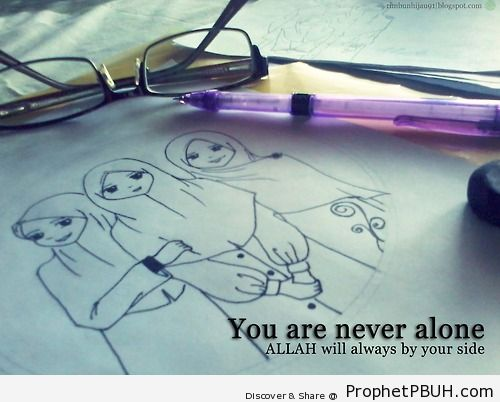 You are never alone - Islamic Quotes, Hadiths, Duas