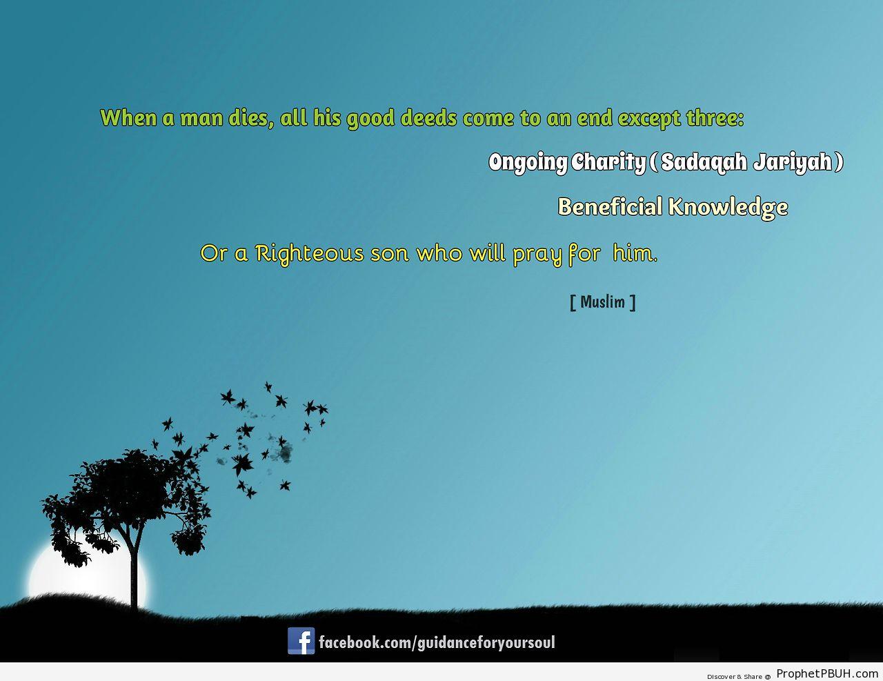 guidanceforyoursoul-  When aman dies,all his... - Islamic Quotes, Hadiths, Duas