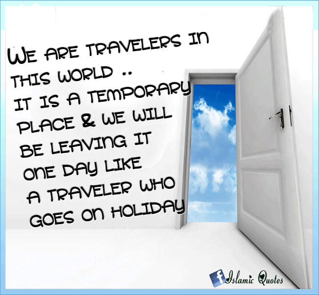 Travelers in this world. Islamic Quotes