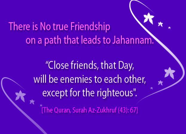 Be Smart on Choosing Friend! True Friendship will lead you to Jannah… NOT to Jahannam!