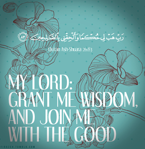 Grant me Wisdom Ya Allah. Ameen