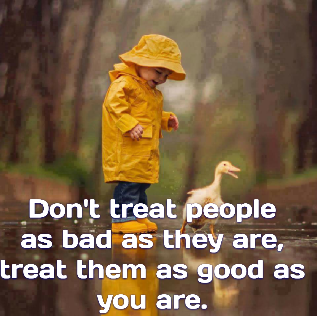 Treat people good