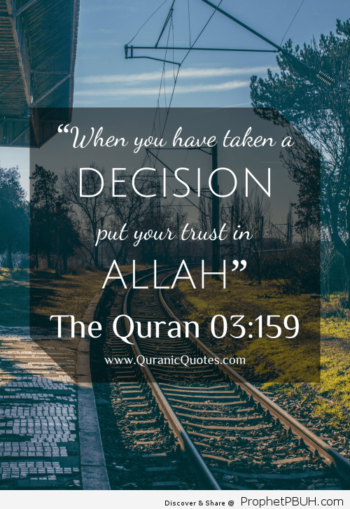 "226 The Quran 03_159 Surah al Imran""""When you have taken a decision put your trust in Allah"