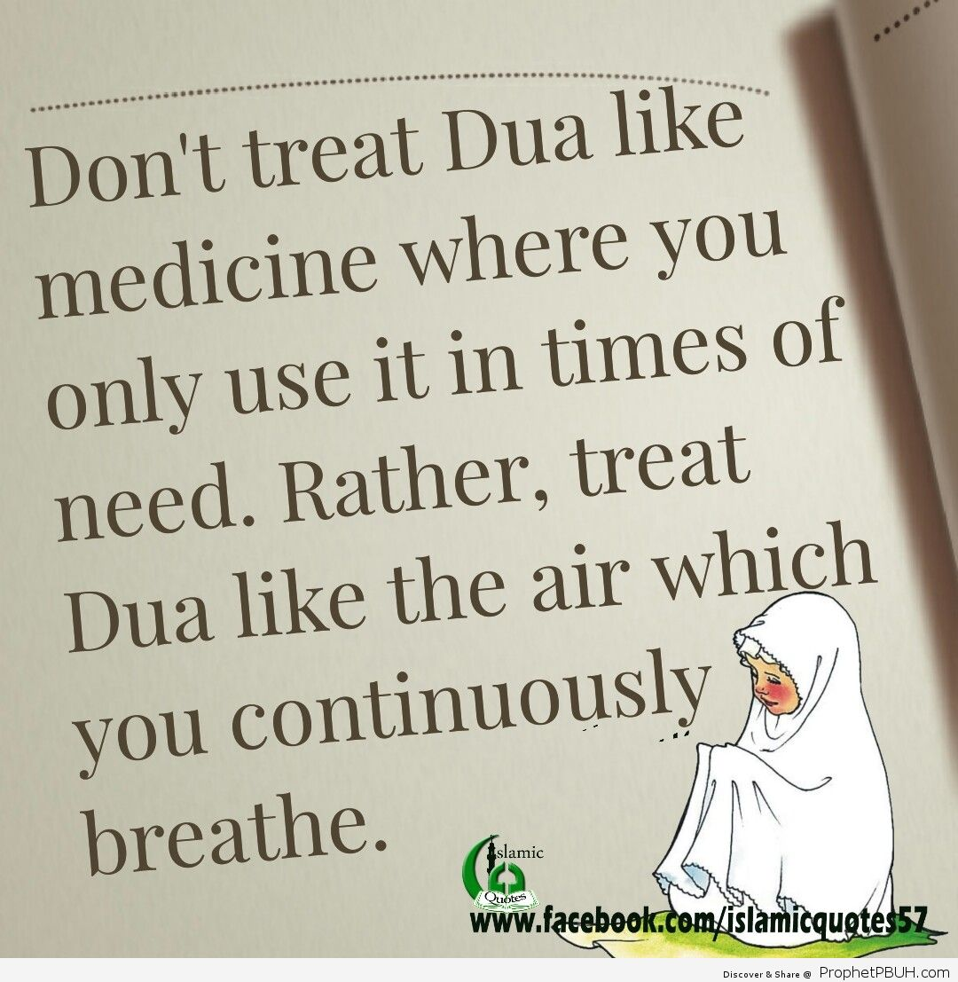 Dont treat Dua like medicine where you only use it in times of need