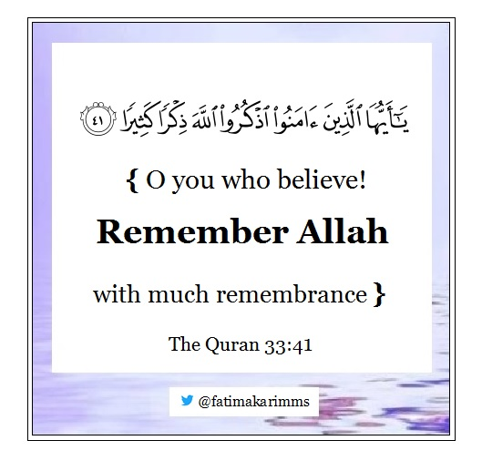 O you who believe! Remember Allah with much remembrance