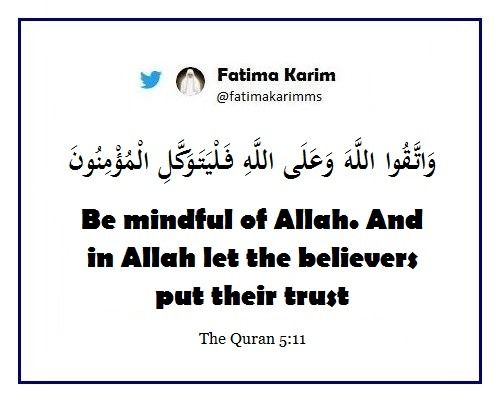 Be mindful of Allah. And in Allah let the believers put their trust