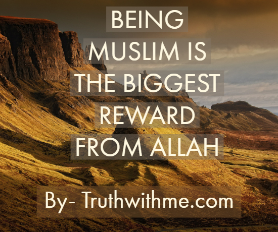 Being Muslim is the biggest reward from Allah