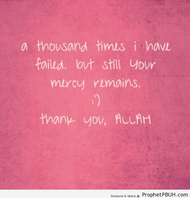 A Thousand Times I Have Failed - Islamic Quotes About God's Kindness and Mercy