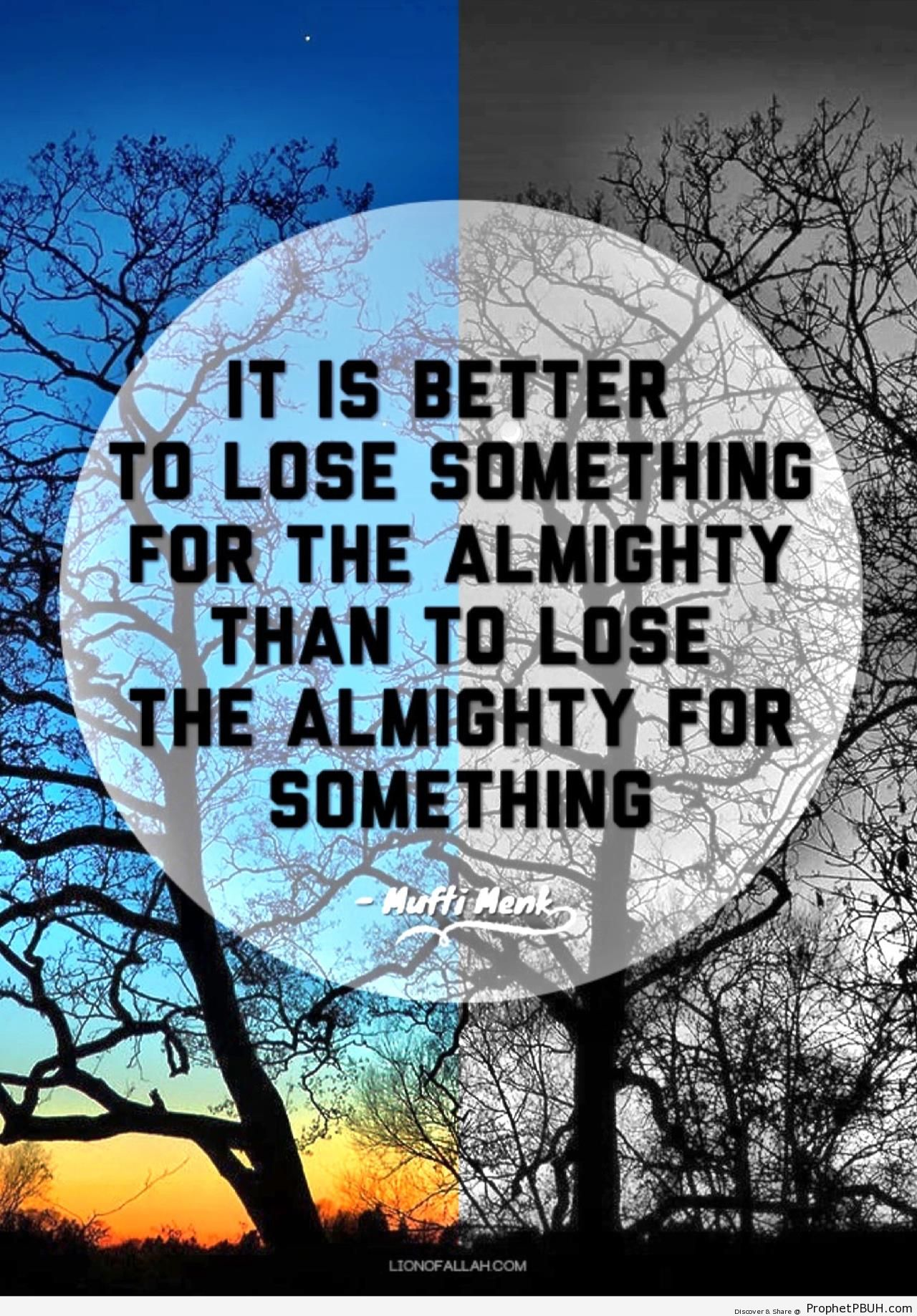 Mufti Menk Quote- Better to Lose Something for the Almighty - Islamic Quotes