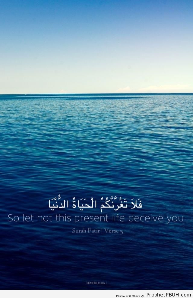 So Let Not the Present Life Deceive you (Quran 35-5) - Islamic Quotes