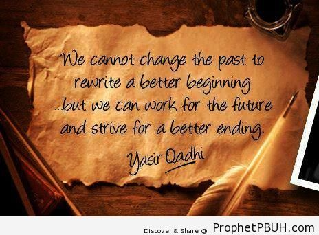 Strive for a Better Ending (Yasir Qadhi quote) - Islamic Quotes About The Future
