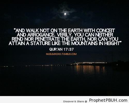 Walk Not With Arrogance (Surat al-Isra-; Quran 17-37) - Islamic Quotes About Arrogance