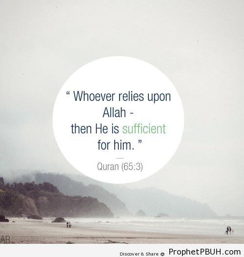 Whoever Relies Upon Allah (Quran 65-3; Surat at-Talaq) - Photos