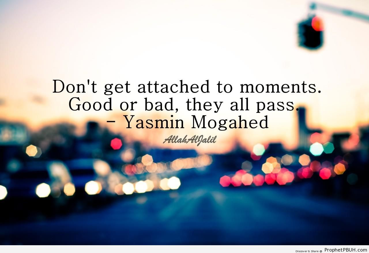 Yasmin Mogahed- Don-t Get Attached to Moments - Islamic Quotes