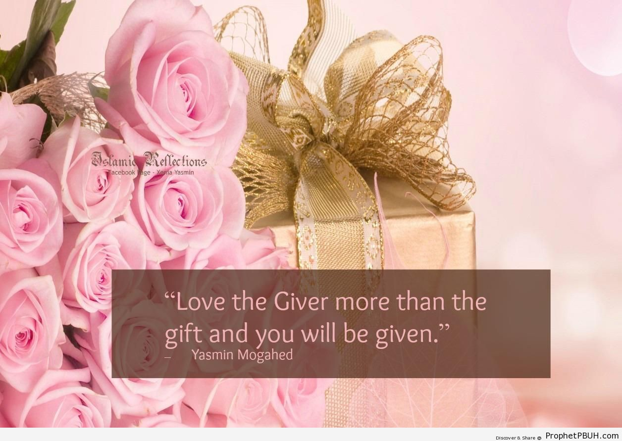 Yasmin Mogahed- Love the Giver more than the gift& - Islamic Quotes