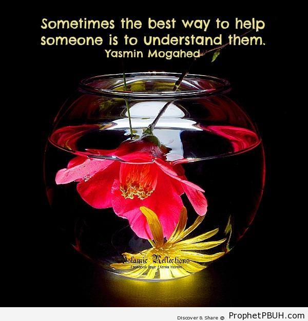 Yasmin Mogahed Quote- Sometimes the best way to help someone& - Islamic Quotes