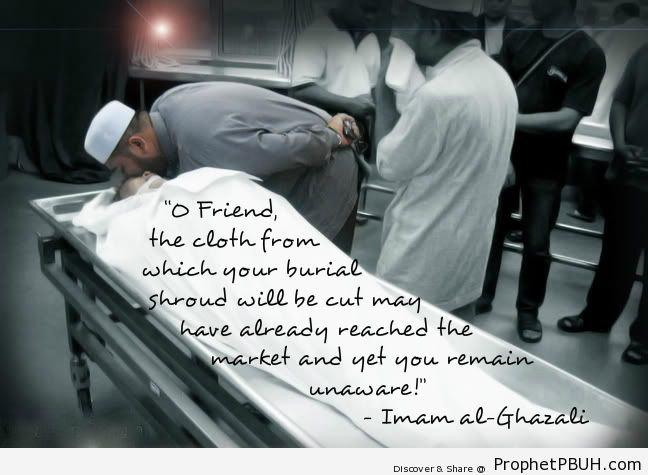O Friend, the cloth from which your burial shroud... - Islamic Quotes, Hadiths, Duas