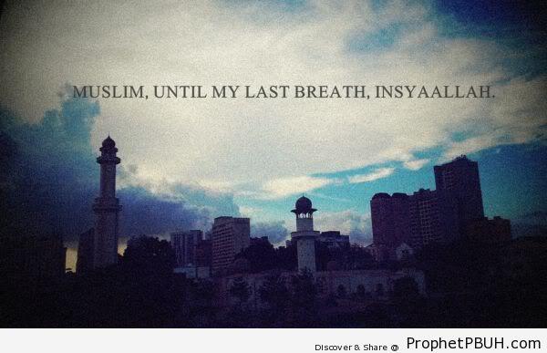 Until my last breath - Islamic Quotes, Hadiths, Duas