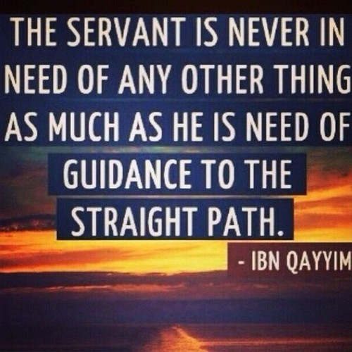 Servant is in need of guidance. Ibn Qayyim Quote