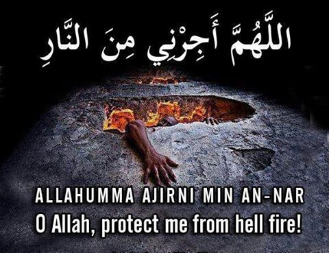 O Allah protect me from hell fire. Allahumma Ameen!