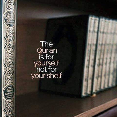 The Quran is for yourself not for your shelf