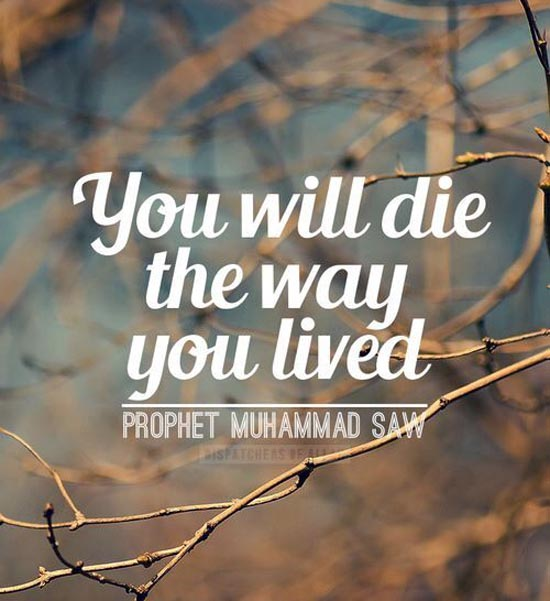 You will die the way you lived