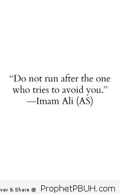 Do not run after the one who tries to avoid you